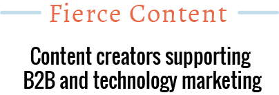 Fierce Content: Content creators supporting B2B and technology marketing